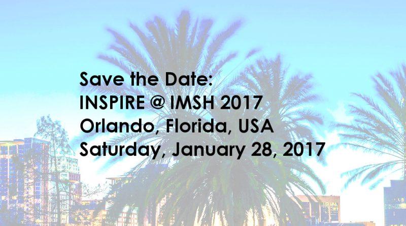 Save the Date:  INSPIRE @ IMSH 2017 at Orlando, Florida, USA.  Saturday, January 28