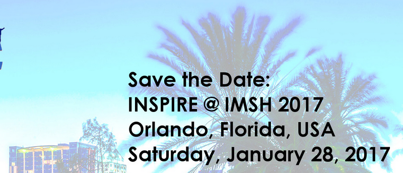 Save the Date:  INSPIRE @ IMSH 2017 at Orlando, Florida, USA.  Saturday, January 28